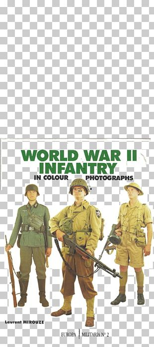 World War II Infantry In Colour Photographs Second World War Military Uniform Europe PNG