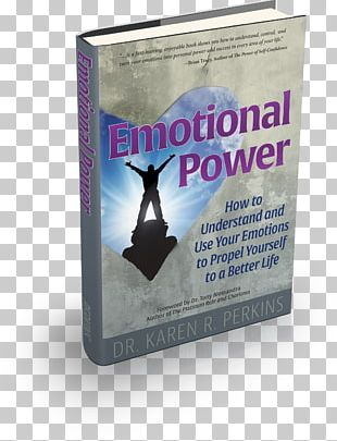Emotional Power: How To Understand And Use Your Emotions To Propel Yourself To A Better Life Book Karen R. Perkins PNG