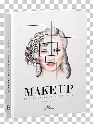 Make Up. 100 Anni Allo Specchio. Ediz. Illustrata Face Paint: The Story Of Makeup Cosmetics Make-up Artist PNG