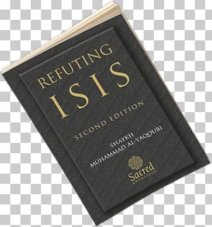 Refuting ISIS: A Rebuttal Of Its Religious And Ideological Foundations Islamic State Of Iraq And The Levant Shadhili Durood PNG