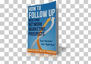 How To Follow Up With Your Network Marketing Prospects: Turn Not Now Into Right Now! Multi-level Marketing Digital Marketing Business PNG