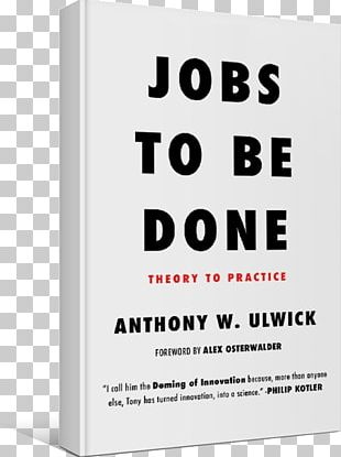 Jobs To Be Done: Theory To Practice Outcome-Driven Innovation Book The Innovators PNG