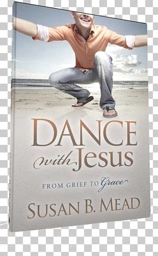 Dance With Jesus: From Grief To Grace Don't Go Through Life Naked: How To Clothe Yourself In God's Power Book Faith PNG