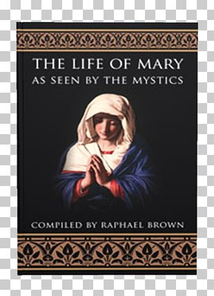 The Life Of Mary As Seen By The Mystics Mysticism Memorare Veneration Of Mary In The Catholic Church Assumption Of Mary PNG