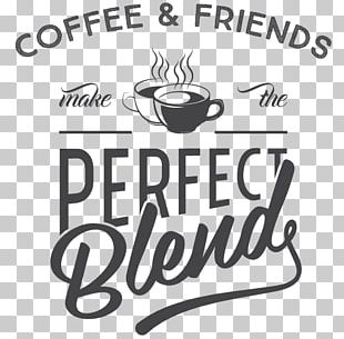 Coffee And Friends Make The Perfect Blend White Coffee Mug Logo Brand Font PNG