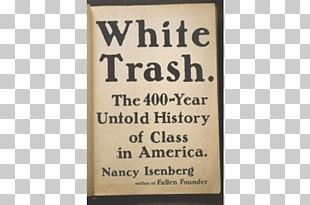 White Trash: The 400-Year Untold History Of Class In America United States Madison And Jefferson Not Quite White: White Trash And The Boundaries Of Whiteness PNG