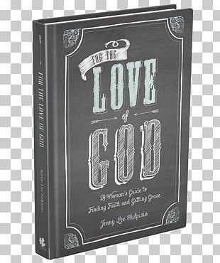 For The Love Of God: A Woman's Guide To Finding Faith And Getting Grace Christianity PNG