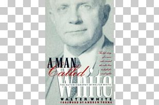 Walter Francis White A Man Called White The Fire In The Flint Rope & Faggot: A Biography Of Judge Lynch Walter White PNG