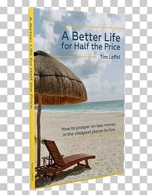 A Better Life For Half The Price: How To Prosper On Less Money In The Cheapest Places To Live Book Amazon.com Paperback YouTube PNG