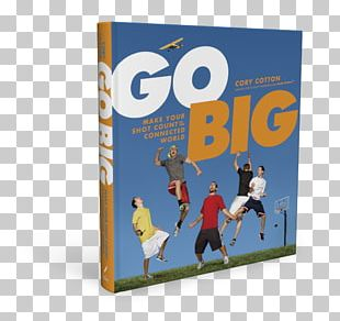 Go Big Make Your Shot Count In The Connected World Book Dude Perfect Amazon