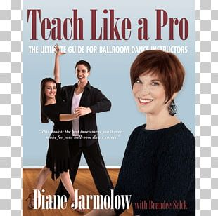 Teach Like A Pro: The Ultimate Guide For Ballroom Dance Instructors Diane Jarmolow Move Like A Champion: The Power Of Understanding How Your Body Works Dancing With The Stars PNG