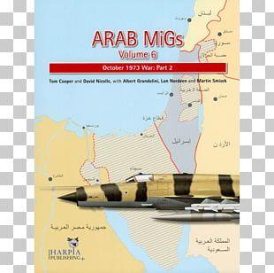 ARAB MIGS VOL 3: The June 1967 War Yom Kippur War Arab MiGs: October 1973 War: Part 2 Iraq PNG