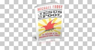 Jesus The Fool: The Mission Of The Unconventional Christ Jesus The Holy Fool Jesus The Man Christianity Christian Mission PNG