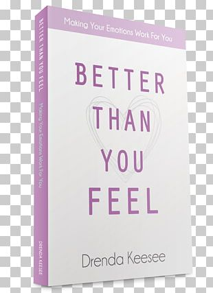 Better Than You Feel: Making Your Emotions Work For You Better Than You Think: Six Ways To Think Your Way To Success Book Paperback PNG
