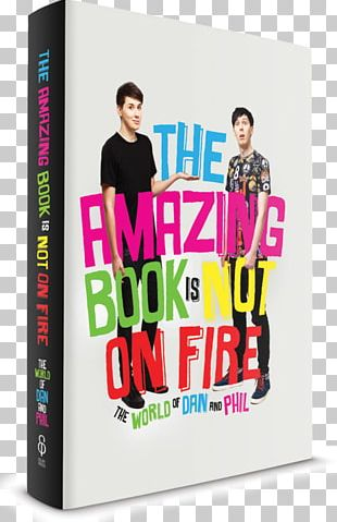 The Amazing Book Is Not On Fire Author The Help Dan And Phil PNG