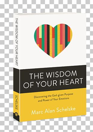 The Wisdom Of Your Heart: Discovering The God-Given Purpose And Power Of Your Emotions Discovering Your Authentic Core Values: A Step-By-Step Guide Book PNG